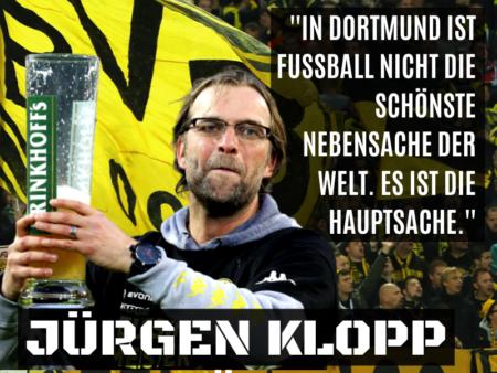 """""""In Dortmund ist Fußball nicht die schönste Nebensache der Welt sondern die Hauptsache."""" Jürgen Klopp."""