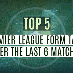 Top 5 Premier League Form Table Over The Last 6 Matches