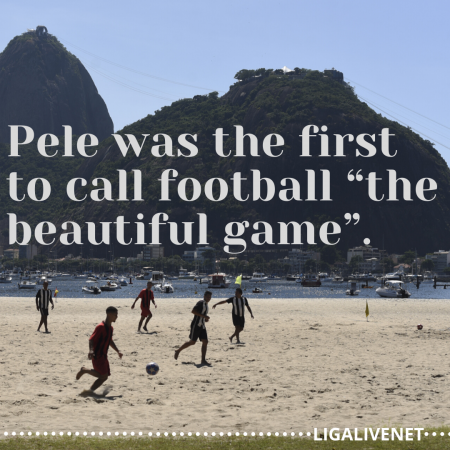 "Pele was the first to call football ""the beautiful game"""