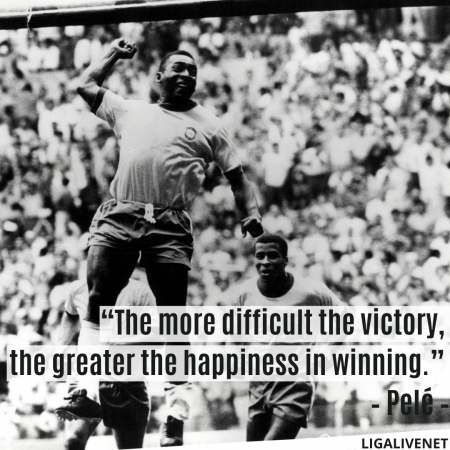 """The more difficult the victory, the greater the happiness in winning."" – Pelé"